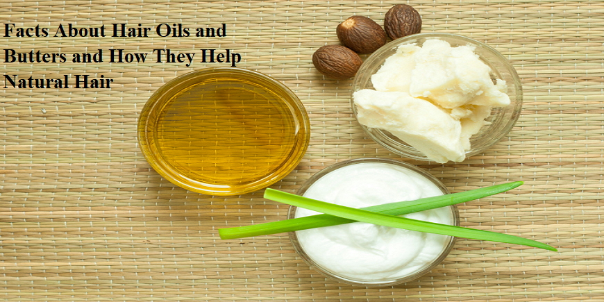 facts-about-hair-oils-and-butters-how-they-help-natural-hair